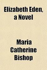 Elizabeth Eden, a Novel af Maria Catherine Bishop