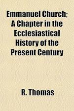 Emmanuel Church; A Chapter in the Ecclesiastical History of the Present Century af R. Thomas
