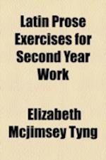 Latin Prose Exercises for Second Year Work af Elizabeth McJimsey Tyng