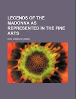 Legends of the Madonna as Represented in the Fine Arts (Volume 8070)