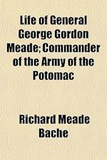 Life of General George Gordon Meade; Commander of the Army of the Potomac af Richard Meade Bache