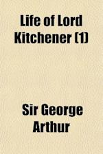 Life of Lord Kitchener (1) af George Arthur