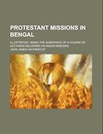 Protestant Missions in Bengal; Illustrated Being the Substance of a Course of Lectures Delivered on Indian Missions af John James Weitbrecht