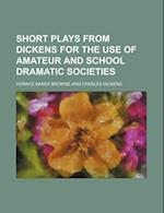 Short Plays from Dickens for the Use of Amateur and School Dramatic Societies af Horace Baker Browne