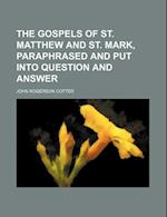 The Gospels of St. Matthew and St. Mark, Paraphrased and Put Into Question and Answer af John Rogerson Cotter