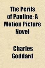 The Perils of Pauline; A Motion Picture Novel af Charles Goddard
