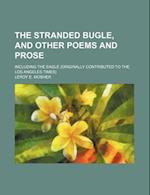 The Stranded Bugle, and Other Poems and Prose; Including the Eagle (Originally Contributed to the Los Angeles Times) af Unknown Author, Leroy E. Mosher