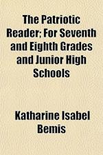 The Patriotic Reader; For Seventh and Eighth Grades and Junior High Schools af Katharine Isabel Bemis