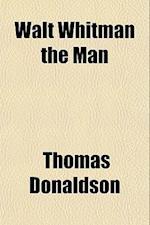 Walt Whitman the Man af Thomas Donaldson