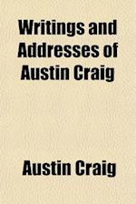 Writings and Addresses of Austin Craig af Austin Craig