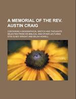 A Memorial of the REV. Austin Craig; Containing a Biographical Sketch and Thoughts Selected from His Biblical and Other Lectures af Otis Olney Wright