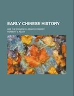 Early Chinese History; Are the Chinese Classics Forged? af Herbert J. Allen