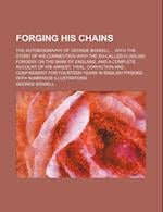 Forging His Chains; The Autobiography of George Bidwell ... with the Story of His Connection with the So-Called 1,000,000 Forgery on the Bank of Engla af George Bidwell, Unknown Author