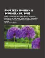 Fourteen Months in Southern Prisons; Being a Narrative of the Treatment of Federal Prisoners of War in the Rebel Military Prisons of Richmond, Danvill af Henry M. Davidson