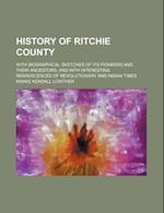 History of Ritchie County; With Biographical Sketches of Its Pioneers and Their Ancestors, and with Interesting Reminiscences of Revolutionary and Ind af Minnie Kendall Lowther