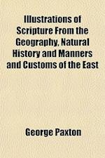 Illustrations of Scripture, from the Geography, Natural History, and Manners and Customs of the East af George Paxton
