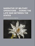 Narrative of Military Operations During the Late War Between the States af Joseph Eggleston Johnston
