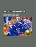 Next to the Ground; Chronicles of a Countryside af Martha McCulloch-Williams