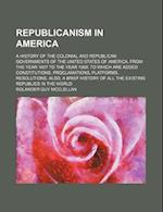 Republicanism in America; A History of the Colonial and Republican Governments of the United States of America, from the Year 1607 to the Year 1869. t af Rolander Guy Mcclellan