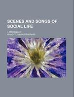 Scenes and Songs of Social Life; A Miscellany af Isaac Fitzgerald Shepard