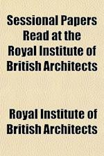 Sessional Papers Read at the Royal Institute of British Architects af Royal Institute of British Architects