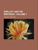 Shelley and His Writings (Volume 1) af Charles S. Middleton