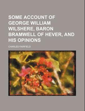 Bog, paperback Some Account of George William Wilshere, Baron Bramwell of Hever, and His Opinions af Charles Fairfield