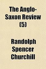 The Anglo-Saxon Review (Volume 5) af Randolph Spencer Churchill