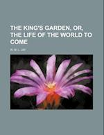 The King's Garden, Or, the Life of the World to Come af W. M. L. Jay