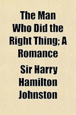 The Man Who Did the Right Thing; A Romance af Harry Hamilton Johnston
