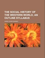 The Social History of the Western World, an Outline Syllabus af Harry Elmer Barnes