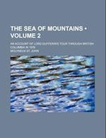 The Sea of Mountains (Volume 2); An Account of Lord Dufferin's Tour Through British Columbia in 1876 af Molyneux St John