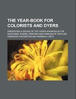 The Year-Book for Colorists and Dyers (Volume 6); Presenting a Review of the Year's Advances in the Bleaching, Dyeing, Printing and Finishing of Texti af Harwood Huntington