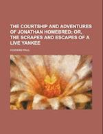 The Courtship and Adventures of Jonathan Homebred; Or, the Scrapes and Escapes of a Live Yankee af Howard Paul