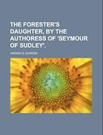 The Forester's Daughter, by the Authoress of 'Seymour of Sudley'. af Hannah D. Burdon