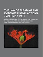 The Law of Pleading and Evidence in Civil Actions (Volume 2, PT. 1); Arranged Alphabetically with Practical Forms and the Pleadings and Evidence to Su af John Simcoe Saunders