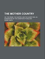 The Mother Country; Or, the Spade, the Wastes, and the Eldest Son. an Examination of the Condition of England af Sidney Smith