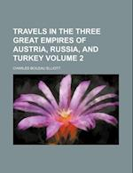 Travels in the Three Great Empires of Austria, Russia, and Turkey Volume 2 af Charles Boileau Elliott