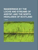 Wanderings by the Lochs and Streams of Assynt, and the North Highlands of Scotland af J. Hicks, John Hicks