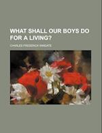 What Shall Our Boys Do for a Living? af Charles F. Wingate