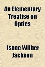 An Elementary Treatise on Optics af Isaac Wilber Jackson