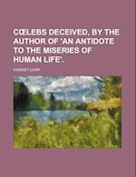 C Lebs Deceived, by the Author of 'an Antidote to the Miseries of Human Life'. af Harriet Corp