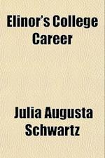Elinor's College Career af Julia Augusta Schwartz