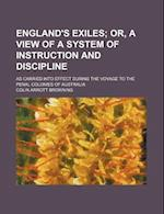 England's Exiles; Or, a View of a System of Instruction and Discipline. as Carried Into Effect During the Voyage to the Penal Colonies of Australia af Colin Arrott Browning