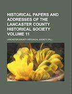 Historical Papers and Addresses of the Lancaster County Historical Society Volume 11 af Lancaster County Historical Society