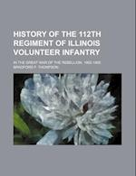 History of the 112th Regiment of Illinois Volunteer Infantry; In the Great War of the Rebellion. 1862-1865 af Bradford F. Thompson