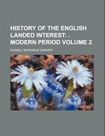 History of the English Landed Interest; . Modern Period Volume 2