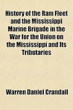 History of the RAM Fleet and the Mississippi Marine Brigade in the War for the Union on the Mississippi and Its Tributaries; The Story of the Ellets a af Warren Daniel Crandall