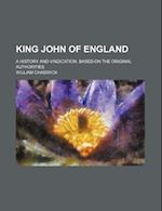 King John of England; A History and Vindication, Based on the Original Authorities af William Chadwick