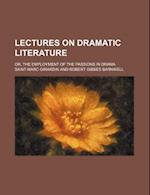 Lectures on Dramatic Literature; Or, the Employment of the Passions in Drama